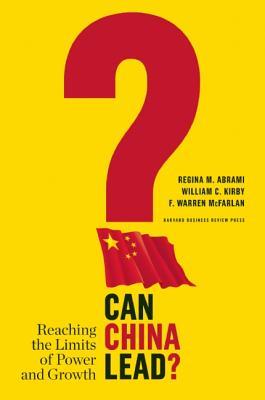 Can China Lead? By Abrami, Regina M./ Kirby, William C./ McFarlan, F. Warren